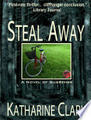 Steal Away  A Novel of Suspense