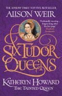 Six Tudor Queens  Katheryn Howard  The Tainted Queen