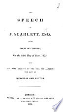 The Speech of J. Scarlett ... in the House of Commons on the 28th Day of June, 1825, Upon the Third Reading of the Bill for Altering the Law of Principal and Factor
