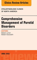 Comprehensive Management of Parotid Disorders, An Issue of Otolaryngologic Clinics of North America,