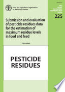 Submission and evaluation of pesticide residues data for the estimation of maximum residue levels in food and feed