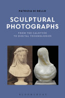 link to Sculptural photographs : from the calotype to digital technologies in the TCC library catalog