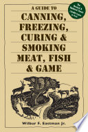A Guide To Canning Freezing Curing Smoking Meat Fish Game