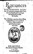 Romances nuevamente sacados de historias antiguas de la cronica de Espana. Van anadidos muchos nunca vistos compuestos por un cavallero Cesario