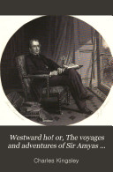 Westward Ho! Or, The Voyages and Adventures of Sir Amyas Leigh