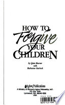 How to Forgive Your Children