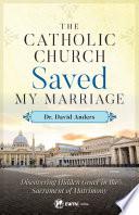 Catholic Church Saved My Marriage Book