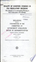 """""""Quality of Scientific Evidence in FDA Regulatory Decisions: The Adoption of an Antismoking Warning in Oral Contraceptive Pill Labeling: Hearing Before a Subcommittee of the Committee on Government Operations, House of Representatives, Ninety-fifth Congress, Second Session, October 4, 1978"""" by United States. Congress. House. Committee on Government Operations. Intergovernmental Relations and Human Resources Subcommittee"""