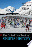 """The Oxford Handbook of Sports History"" by Robert Edelman, Wayne Wilson"