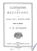 Illustrations and meditations  or  Flowers from a puritan s  T  Manton s  garden  distilled and dispensed by C H  Spurgeon Book PDF