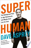 Super Human  The Bulletproof Plan to Age Backward and Maybe Even Live Forever