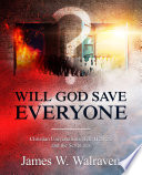 Will God Save Everyone   Christian Universalism  Hell  Heaven  and the Scriptures
