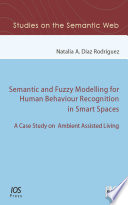Semantic and Fuzzy Modelling for Human Behaviour Recognition in Smart Spaces Book