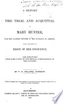 A Report of the Trial and Acquittal of Mary Hunter  for the Alleged Murder of Her Husband by Arsenic