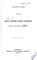 Catalogue Of Books Added To The Royal Artillery Library Woolwich From 1st January 1865 To 31st March 1867 Ms Notes