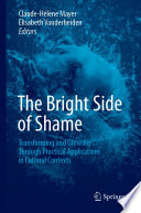 """The Bright Side of Shame: Transforming and Growing Through Practical Applications in Cultural Contexts"" by Claude-Hélène Mayer, Elisabeth Vanderheiden"