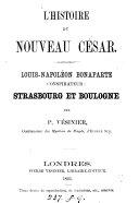 L'Histoire du nouveau César. Louis-Napoléon Bonaparte, Conspirateur: Strasbourg et Boulogne