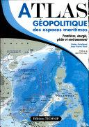 Atlas géopolitique des espaces maritimes
