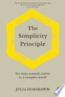 """""""The Simplicity Principle: Six Steps Towards Clarity in a Complex World"""" by Julia Hobsbawm"""