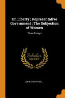 On Liberty  Representative Government  The Subjection of Women Book