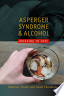"""""""Asperger Syndrome and Alcohol: Drinking to Cope?"""" by Matthew Tinsley, Sarah Hendrickx, Temple Grandin"""