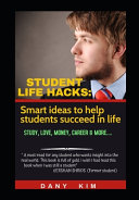 Student Life Hacks  Smart Ideas to Help Students Succeed in Life   Study  Love  Money  Career   More