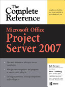 Microsoft® Office Project Server 2007: The Complete Reference