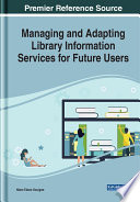 Managing And Adapting Library Information Services For Future Users