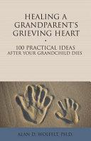 Healing a Grandparent's Grieving Heart: 100 Practical Ideas After ...