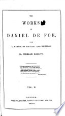 The Works of Daniel De Foe  with a Memoir of His Life and Writings  By William Hazlitt   With a Bibliography