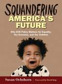 Squandering America's Future—Why ECE Policy Matters for Equality, Our Economy, and Our Children Pdf/ePub eBook