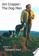 Jim Cropper  The Dog Man