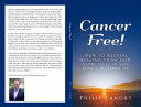 Cancer Free!: How To Receive Healing From God, Especially If You Don't Deserve It.