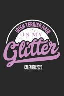 Irish Terrier Hair Is My Glitter Calender 2020
