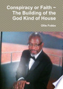 Conspiracy or Faith   the Building of the God Kind of House Book PDF