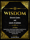 Wisdom: Selected Quotes And Words Of Wisdom
