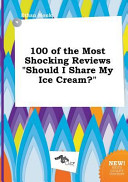 100 of the Most Shocking Reviews Should I Share My Ice Cream
