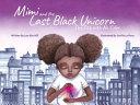 Mimi and the Last Black Unicorn