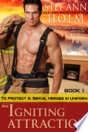An Igniting Attraction  To Protect and Serve  Heroes in Uniform Series  Book 1