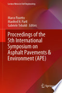 Proceedings of the 5th International Symposium on Asphalt Pavements   Environment  APE