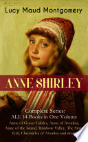ANNE SHIRLEY Complete Series - ALL 14 Books in One Volume: Anne of Green Gables, Anne of Avonlea, Anne of the Island, Rainbow Valley, The Story Girl, Chronicles of Avonlea and more Pdf/ePub eBook