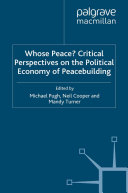 Whose Peace? Critical Perspectives on the Political Economy of Peacebuilding