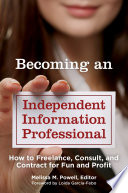 Becoming an Independent Information Professional  How to Freelance  Consult  and Contract for Fun and Profit