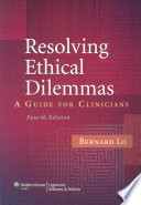 """Resolving Ethical Dilemmas: A Guide for Clinicians"" by Bernard Lo"