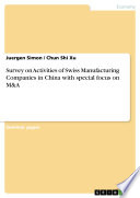 Survey on Activities of Swiss Manufacturing Companies in China with special focus on M A