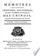 Mémoires concernant l'histoire, les sciences, les arts, les mœurs, les usages, &c. des chinois: