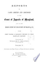 Reports Of Cases Argued And Adjudged In The Court Of Appeals Of Maryland And In The High Court Of Chancery Of Maryland From First Harris Mchenry S Reports To First Maryland Reports 1658 1851