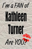 I m a Fan of Kathleen Turner Are You  Creative Writing Lined Journal