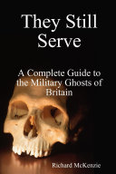 Pdf They Still Serve: A Complete Guide to the Military Ghosts of Britain