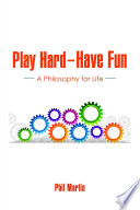 Play Hard   Have Fun  A Philosophy for Life Book